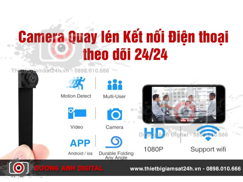 Camera Quay lén Kết nối Điện thoại theo dõi 24/24